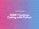 10:00AM | Continue Coding with Python