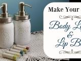 DIY Lotion & Lip Balm Class I