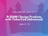 9:30AM | Design Products with TinkerCad (Advanced)