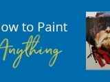 How to Paint Anything – A New Approach in Oil Painting