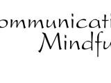 Communicating Mindfully (Graduate Credit Add On Option)