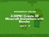 3:30PM | Create 3D Minecraft Animations with Blender