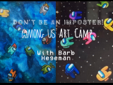 Don't Be An Imposter! Among Us Art Camp July 12 - 16