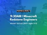 9:30AM | Minecraft Redstone Engineers