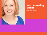 Intro to Acting Basics with Beth Glover