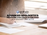 *Advanced Christian Apologetics:  Preparing for College & Beyond