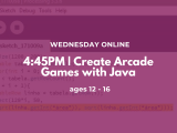 4:45PM | Create Arcade Games with Java