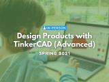 [In Person] Design Products with TinkerCad (Advanced)
