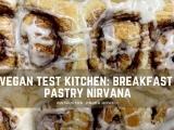 Vegan Test Kitchen: Breakfast Pastry Nirvana