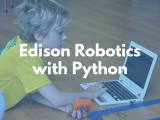 12:45PM | Edison Robotics with Python