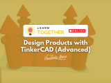 [Online] Design Products with TinkerCAD (Advanced)