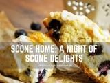 Scone Home: A Night of Scone Delights