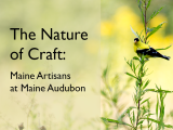 The Nature of Craft: Maine Artisans at Maine Audubon