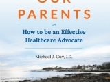 Helping Our Parents: How to be an Effective Healthcare Advocate