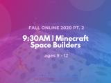 9:30AM | Minecraft Space Builders