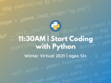 11:30 AM | Start Coding with Python (Ages 12+)
