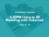 3:30PM | Intro to 3D Modeling with Tinkercad