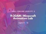 9:30AM | Minecraft Animation Lab