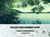 Tween Adventure Summer Camp at Fields Pond (Gr. 5-8)