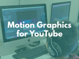 12:45PM | Motion Graphics for YouTube (YouTube Part 2)