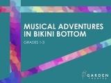 Musical Adventures in Bikini Bottom (grades 1-3)
