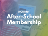 Monthly After-School Membership Winter 2020