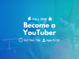 Saturday | Become a YouTuber | Ages 9 - 12
