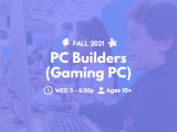Wednesday | PC Builders (Gaming PC) | Ages 10+